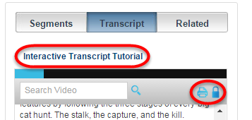 Immidiately below the navigation tabs is a link titled Interactive Transcript tutorial. This will lead you to a video made by Films on Demand. Below that, and to the right, are tools to print the transcript and a tool to lock the transcript in place so that it does not scroll down as the film progresses. Below the Interactive Transcript tutorial link, and to the left, there is also a search box to search key words inside the transcript.